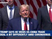 Amid coronavirus, Trump now views US-China trade deal 'differently'