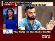 BCCI confused as Virat picked for T20Is against Ireland