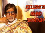 Big B shares Exclusive story behind 'Shamitabh'