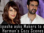 Bipasha asks Makers to cut Harman's cozy scenes!