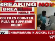 CBI files counter plea against Chidambaram in Supreme Court