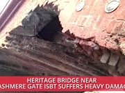 Delhi: Heritage bridge near Kashmere Gate ISBT suffers heavy damage