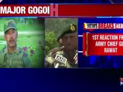 Gen Bipin Rawat assures action against Major Gogoi, if found guilty