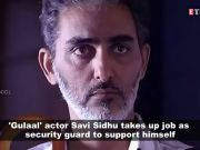 'Gulaal' actor Savi Sidhu is working as a security guard to support himself, can't afford to watch films