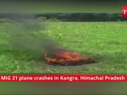 Himachal Pradesh: MiG 21 fighter plane crashes in Kangra