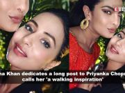 Hina Khan is in awe of Priyanka Chopra, honours the global icon with a long gratitude filled post