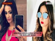 Hina Khan slaps a legal notice to the jewellery brand