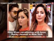 Hina Khan vacationing with beau Rocky Jaiswal in New York