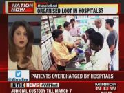 Hospitals indulge in unethical profiteering; MRPs inflated by private hospitals