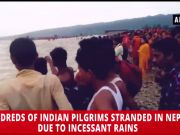 Hundreds of Indian pilgrims stranded in Nepal due to incessant rains, floods