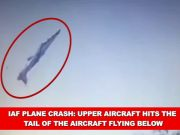 IAF plane crash: Upper aircraft hits the tail of the aircraft flying below