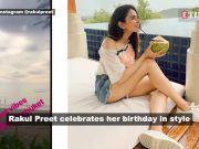 Inside Rakul Preet's fabulous 29th birthday celebrations in Phuket!