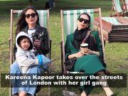 Kareena Kapoor Khan enjoys with her girl gang in London