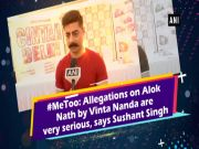 #MeToo movement: Allegations on Alok Nath by Vinta Nanda are very serious, says Sushant Singh