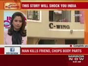 Mumbai: Man kills friend, chops body part