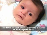 Neil Nitin Mukesh shares adorable pictures of daughter Nurvi