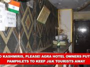 No Kashmiris, please! Agra hotel owners put up pamphlets to keep J&K tourists away