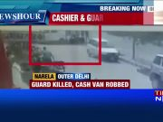 On cam: Assailants kill cashier and guard of cash van in Delhi, loot Rs 11 lakh