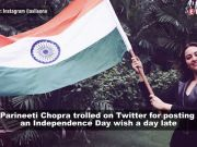 Parineeti Chopra's late Independence Day wish gets her trolled