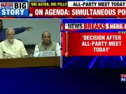 PM Modi to call for 'One nation, one election ' at All Party meet