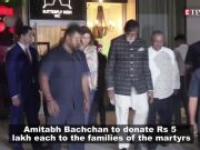 Pulwama terror attack: Amitabh Bachchan to donate Rs 5 lakh each to the families of the martyrs