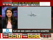 Relief for flyers as airlines drop Rs 3,000 cancellation fee ahead of holiday season