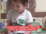 Russian boy embraces 'rejected' heart at Chennai hospital