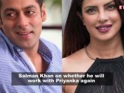 Salman Khan reveals if he will work with Priyanka Chopra ever again!