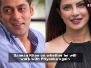 Salman Khan reveals if he will work with Priyanka Chopra ever again!