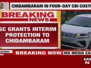 SC grants interim protection to Chidambaram