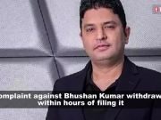 Sexuhal harassment complaint against Bhushan Kumar withdrawn within hours
