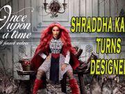Shraddha Kapoor turns designer