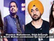 Singer Neeti Mohan, Shankar Mahadevan and Diljit Dosanjh condemned for sexist prank