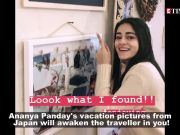 'Student Of The Year 2' actor Ananya Panday is vacationing in Japan the true millennial way!