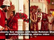Sushmita Sen dances her heart out with beau Rohman Shawl at brother's wedding