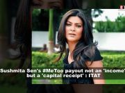 Sushmita Sen's #MeToo payout not an 'income' but a 'capital receipt', rules Income Tax tribunal