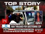 TN: Man thrashed for questioning cop in Tiruppur