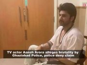TV actor Aansh Arora and brother allege brutality by Ghaziabad police