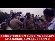 Under-construction building collapses in Ghaziabad, several trapped