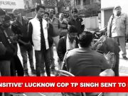 Uttar Pradesh: 'Insensitive' Lucknow cop TP Singh sent to lines
