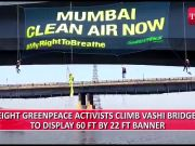 Watch: Greenpeace activists climb Vashi bridge to raise awareness on air pollution