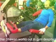Watch: Injury fails to deter Shikhar Dhawan from working out in gym