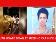 Youth mowed down by speeding car in Delhi