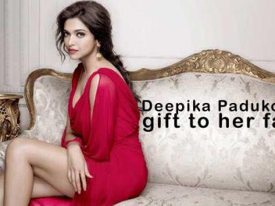 Deepika Padukone's gift to her Fans!