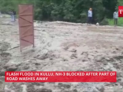 Himachal Pradesh: Flash floods in Kullu, NH-3 blocked after part of road washes away