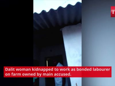 On cam: Dalit woman kidnapped to work as bonded labourer